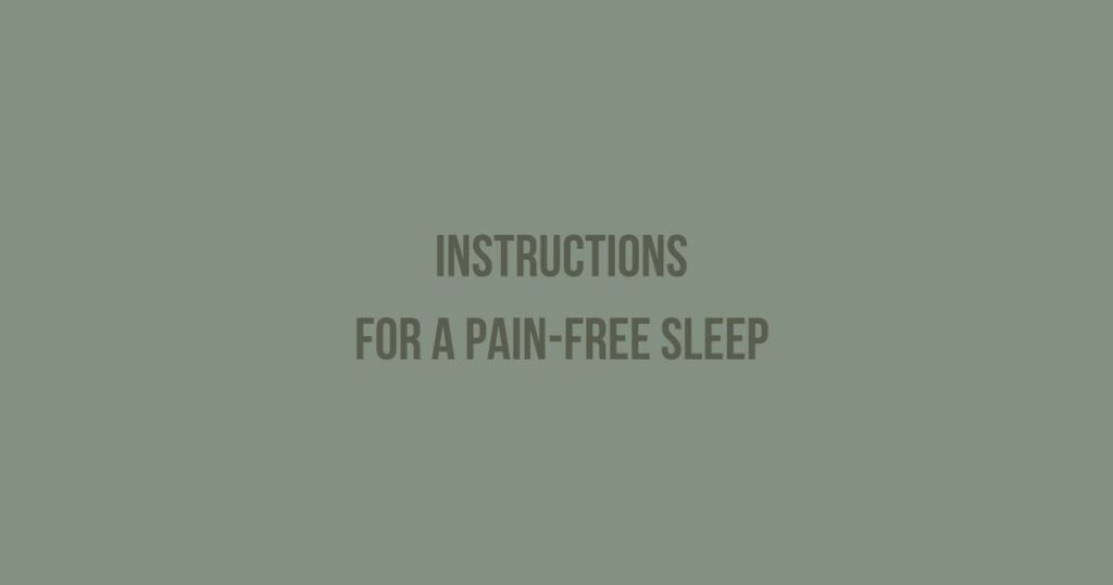Instructions for a painfree sleep